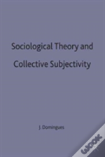 Sociological Theory And Collective Subjectivity