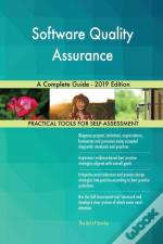 Software Quality Assurance A Complete Guide - 2019 Edition