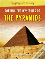 Solving The Mysteries Of The Pyramids