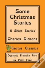 Some Christmas Stories (Cactus Classics Dyslexic Friendly Font)