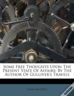 Wook.pt - Some Free Thoughts Upon The Present State Of Affairs: By The Author Of Gulliver'S Travels