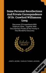 Some Personal Recollections And Private Correspondence Of Dr. Crawford Williamson Long