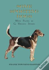Some Sporting Dogs - With Plates By G. Vernon Stokes