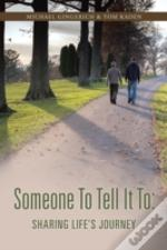 Someone To Tell It To: Sharing Life'S Journey