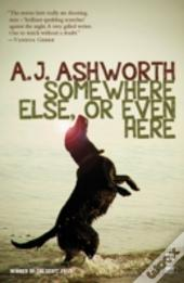 Somewhere Else Or Even Here