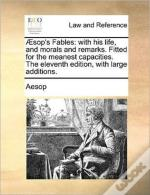 Æsop'S Fables: With His Life, And Morals