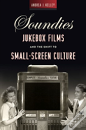 Soundies Jukebox Films And The Shift To Small Screen Culture