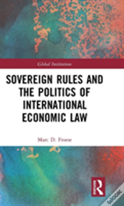 Wook.pt - Sovereign Rules And The Politics Of International Economic Law