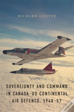 Wook.pt - Sovereignty And Command In Canada-Us Continental Air Defence, 1940-57