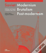 Soviet Modernism, Brutalism, Post-Modernism: Buildings And Projects In Ukraine 1960-1990