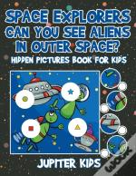 Space Explorers - Can You See Aliens In Outer Space? Hidden Pictures Book For Kids