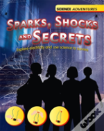 Sparks, Shocks And Secrets - Explore Electricity And Use Science To Survive