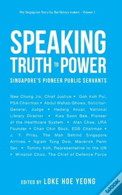 Wook.pt - Speaking Truth To Power: Singapore'S Pioneer Public Servants