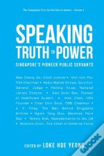 Speaking Truth To Power: Singapore'S Pioneer Public Servants