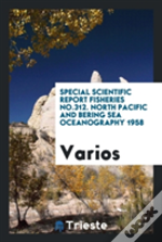 Special Scientific Report Fisheries No.312. North Pacific And Bering Sea Oceanography 1958