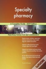 Specialty Pharmacy A Complete Guide - 2019 Edition