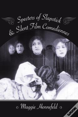Wook.pt - Specters Of Slapstick And Silent Film Comediennes