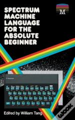 Spectrum Machine Language For The Absolu