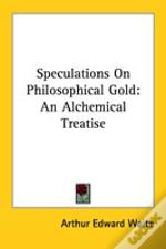 Speculations On Philosophical Gold: An Alchemical Treatise