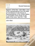 Speech, Of The Hon. John Allen, (One Of The Representatives From The State Of Connecticut) In The House Of Representatives Of The United States; In Co