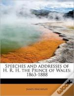 Speeches And Addresses Of H. R. H. The P