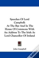 Speeches Of Lord Campbell: At The Bar And In The House Of Commons With An Address To The Irish As Lord Chancellor Of Ireland