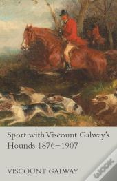 Sport With Viscount Galway'S Hounds 1876-1907