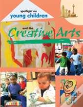 Spotlight On Young Children And The Creative Arts