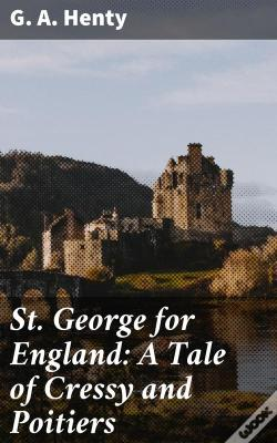 Wook.pt - St. George For England: A Tale Of Cressy And Poitiers