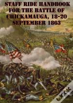 Staff Ride Handbook For The Battle Of Chickamauga, 18-20 September 1863 [Illustrated Edition]