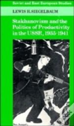 Stakhanovism And The Politics Of Productivity In The Ussr, 1935-1941