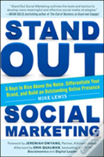 Stand Out Social Marketing: How To Rise Above The Noise, Differentiate Your Brand, And Build An Outstanding Online Presence