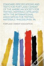 Standard Specifications And Tests For Portland Cement Of The American Society For Testing Materials Affiliated With The International Association For Testing Materials. Philidelphia, Pa.