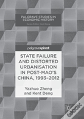 State Failure And Distorted Urbanisation In Post-Mao'S China, 1993-2012