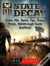 State Of Decay Game, Ps4, Steam, Tips, Cheats, Modes, Walkthrough, Guide Unofficial