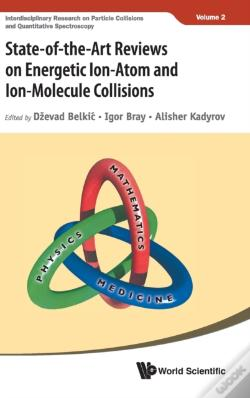 Wook.pt - State-Of-The-Art Reviews In Ion-Atom/Molecule Collisions: Experiments And Theories: Invited Lectures From Isiac-2017