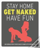 Stay Home, Get Naked, Have Fun