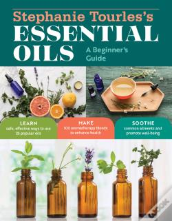Wook.pt - Stephanie Tourles'S Essential Oils: A Beginner'S Guide