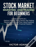 Stock Market Investing And Trading For Beginners (2 Manuscripts In 1)
