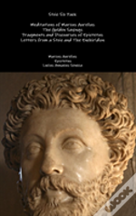 Stoic Six Pack: Meditations Of Marcus Aurelius The Golden Sayings Fragments And Discourses Of Epictetus Letters From A Stoic And The Enchiridion