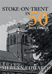 Stoke-On-Trent In 50 Buildings