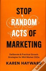 Stop Random Acts Of Marketing
