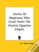 Stories Of Magicians Who Lived Under The Ancient Egyptian Empire