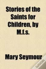 Stories Of The Saints For Children, By M