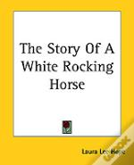 STORY OF A WHITE ROCKING HORSE
