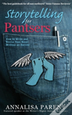 Storytelling For Pantsers: How To Write And Revise Your Novel Without An Outline