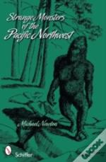 Strange Monsters Of The Pacific Northwes