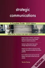 Strategic Communications A Complete Guide - 2019 Edition