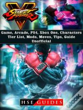 Street Fighter 5 Game, Arcade, Ps4, Xbox One, Characters, Tier List, Mods, Moves, Tips, Guide Unofficial