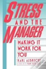 Stress And The Manager:  Making It Work